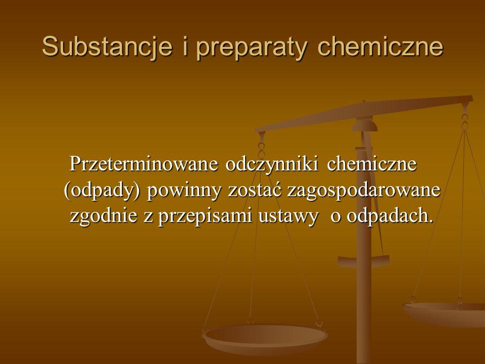 Substancje i preparaty chemiczne Przeterminowane odczynniki chemiczne (odpady) powinny zostać zagospodarowane zgodnie z przepisami ustawy o odpadach.