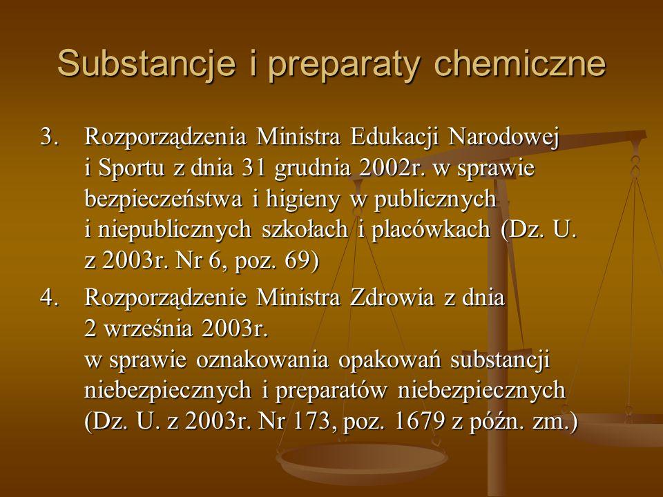 Substancje i preparaty chemiczne 3.Rozporządzenia Ministra Edukacji Narodowej i Sportu z dnia 31 grudnia 2002r. w sprawie bezpieczeństwa i higieny w p