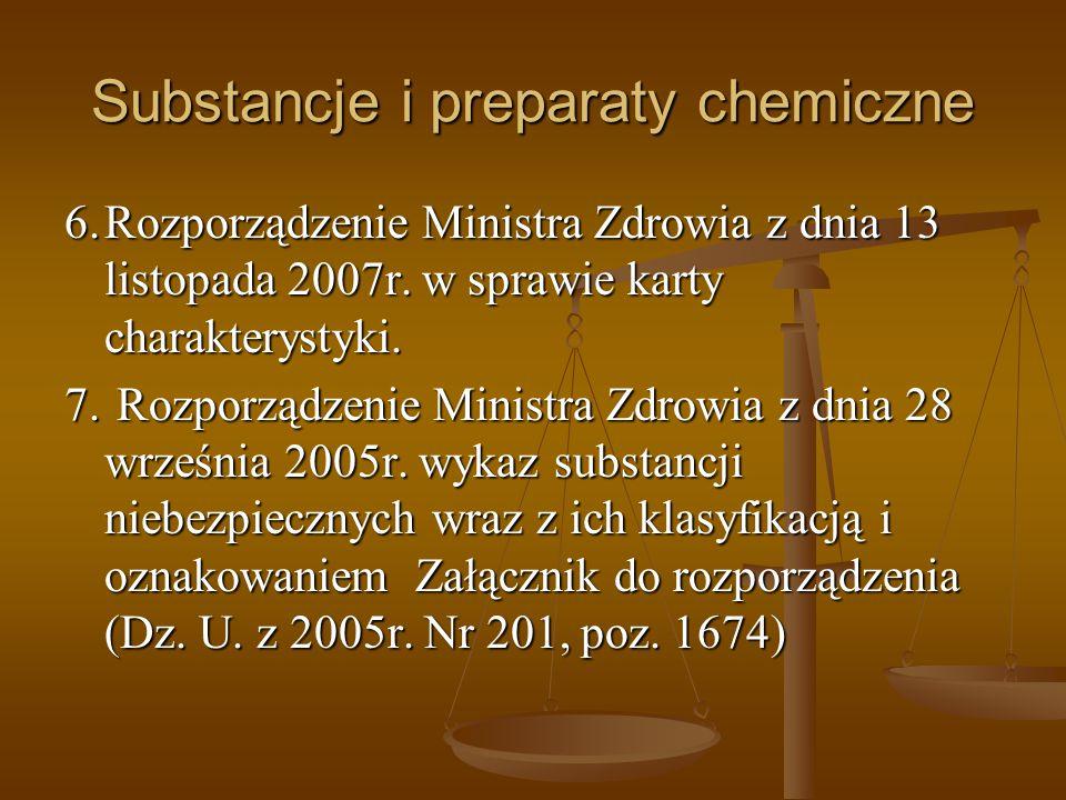 Substancje i preparaty chemiczne 6.Rozporządzenie Ministra Zdrowia z dnia 13 listopada 2007r. w sprawie karty charakterystyki. 7. Rozporządzenie Minis