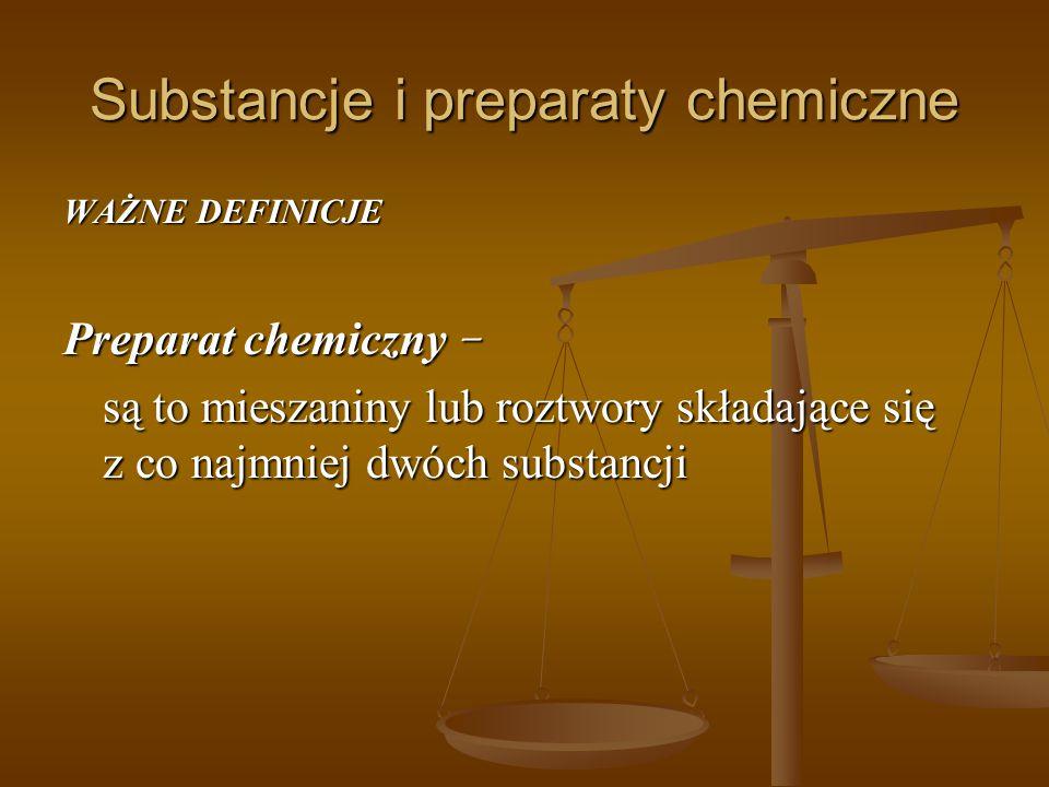Substancje i preparaty chemiczne WAŻNE DEFINICJE Preparat chemiczny – są to mieszaniny lub roztwory składające się z co najmniej dwóch substancji