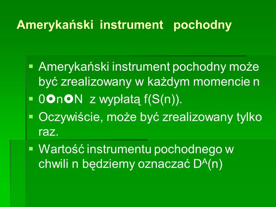 Amerykański instrument pochodny   Amerykański instrument pochodny może być zrealizowany w każdym momencie n   0  n  N z wypłatą f(S(n)).   Ocz