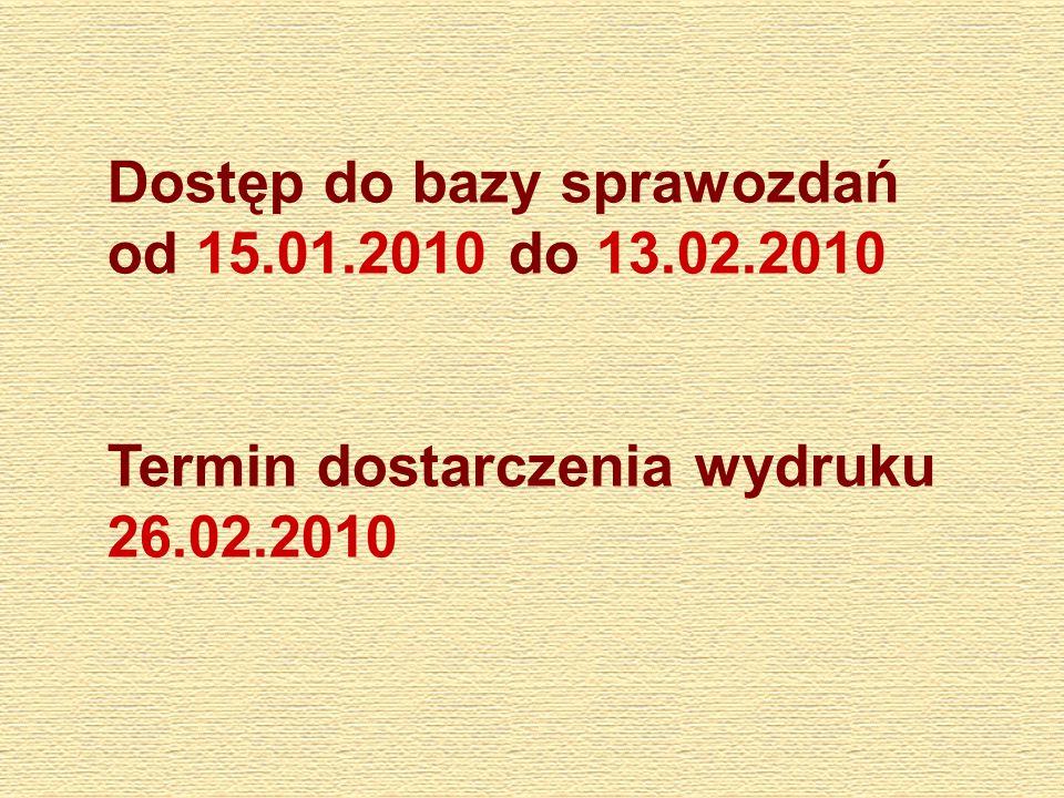 Dostęp do bazy sprawozdań od 15.01.2010 do 13.02.2010 Termin dostarczenia wydruku 26.02.2010