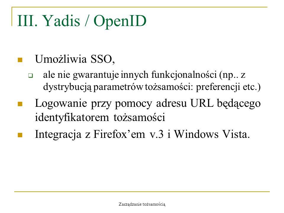 Zarządzanie tożsamością III. Yadis / OpenID Umożliwia SSO,  ale nie gwarantuje innych funkcjonalności (np.. z dystrybucją parametrów tożsamości: pref