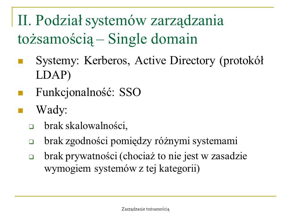 Zarządzanie tożsamością II. Podział systemów zarządzania tożsamością – Single domain Systemy: Kerberos, Active Directory (protokół LDAP) Funkcjonalnoś