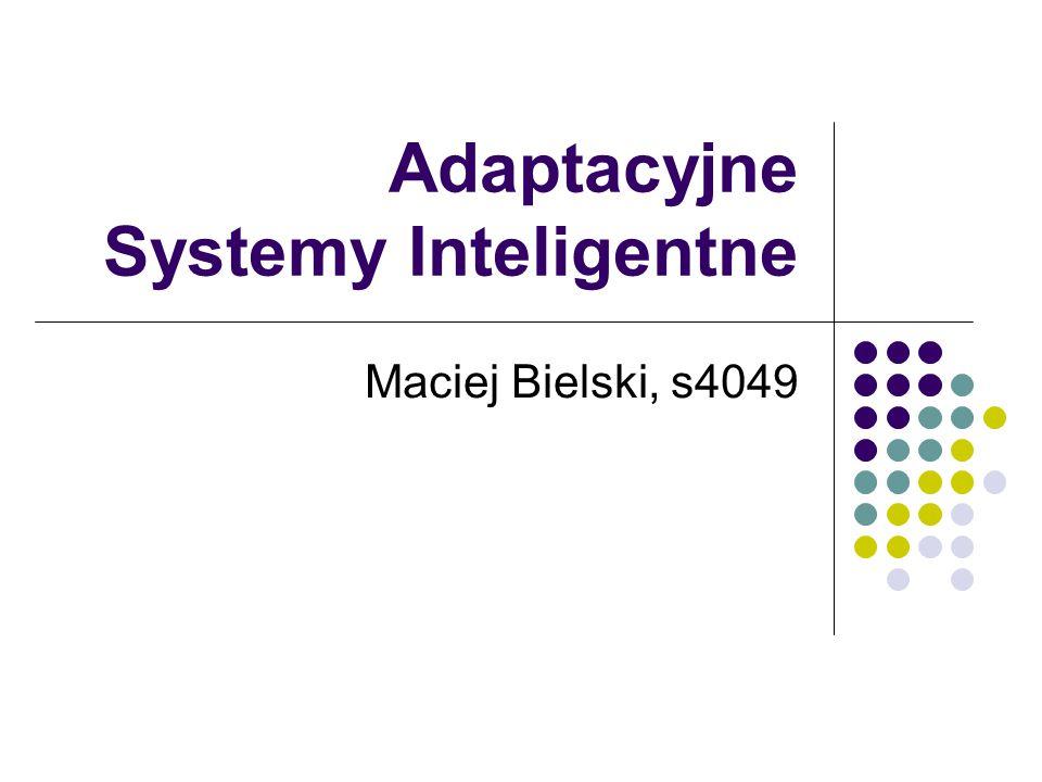 Adaptacyjne Systemy Inteligentne Maciej Bielski, s4049