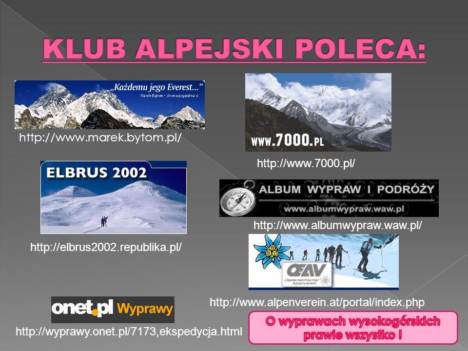 http://www.marek.bytom.pl/ http://www.7000.pl/ http://elbrus2002.republika.pl/ http://www.albumwypraw.waw.pl/ http://www.alpenverein.at/portal/index.php http://wyprawy.onet.pl/7173,ekspedycja.html O wyprawach wysokogórskich prawie wszystko!