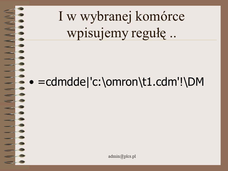 admin@plcs.pl I w wybranej komórce wpisujemy regułę.. =cdmdde|'c:\omron\t1.cdm'!\DM