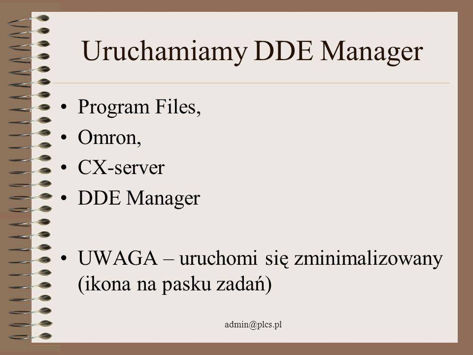admin@plcs.pl Uruchamiamy DDE Manager Program Files, Omron, CX-server DDE Manager UWAGA – uruchomi się zminimalizowany (ikona na pasku zadań)