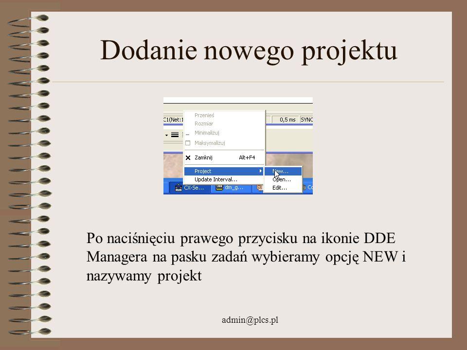 admin@plcs.pl Dodanie nowego projektu Po naciśnięciu prawego przycisku na ikonie DDE Managera na pasku zadań wybieramy opcję NEW i nazywamy projekt
