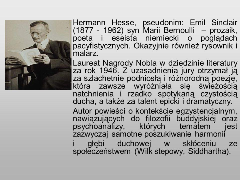 Hermann Hesse, pseudonim: Emil Sinclair (1877 - 1962) syn Marii Bernoulli – prozaik, poeta i eseista niemiecki o poglądach pacyfistycznych.