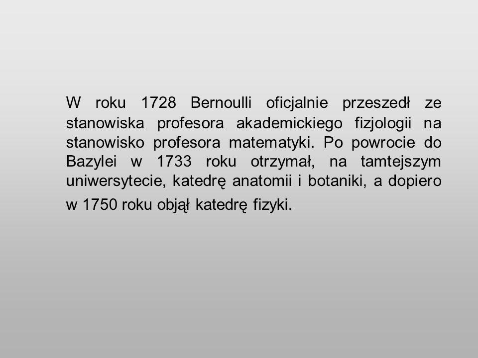 W roku 1728 Bernoulli oficjalnie przeszedł ze stanowiska profesora akademickiego fizjologii na stanowisko profesora matematyki.