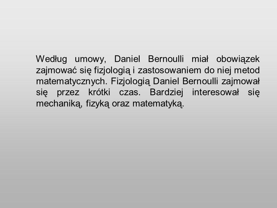 Według umowy, Daniel Bernoulli miał obowiązek zajmować się fizjologią i zastosowaniem do niej metod matematycznych.