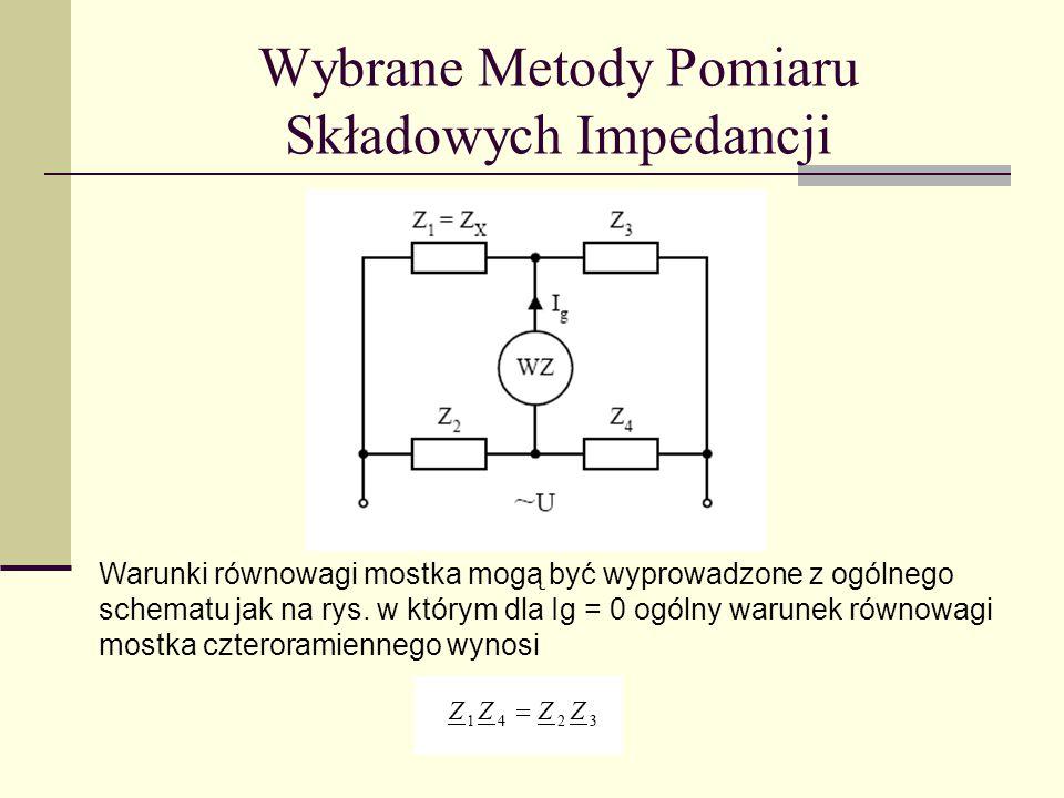 Warunki równowagi mostka mogą być wyprowadzone z ogólnego schematu jak na rys. w którym dla Ig = 0 ogólny warunek równowagi mostka czteroramiennego wy
