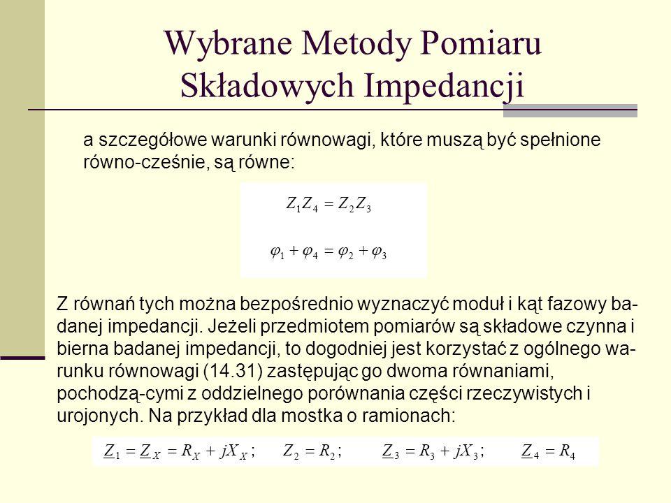 Wybrane Metody Pomiaru Składowych Impedancji a szczegółowe warunki równowagi, które muszą być spełnione równo-cześnie, są równe: Z równań tych można b