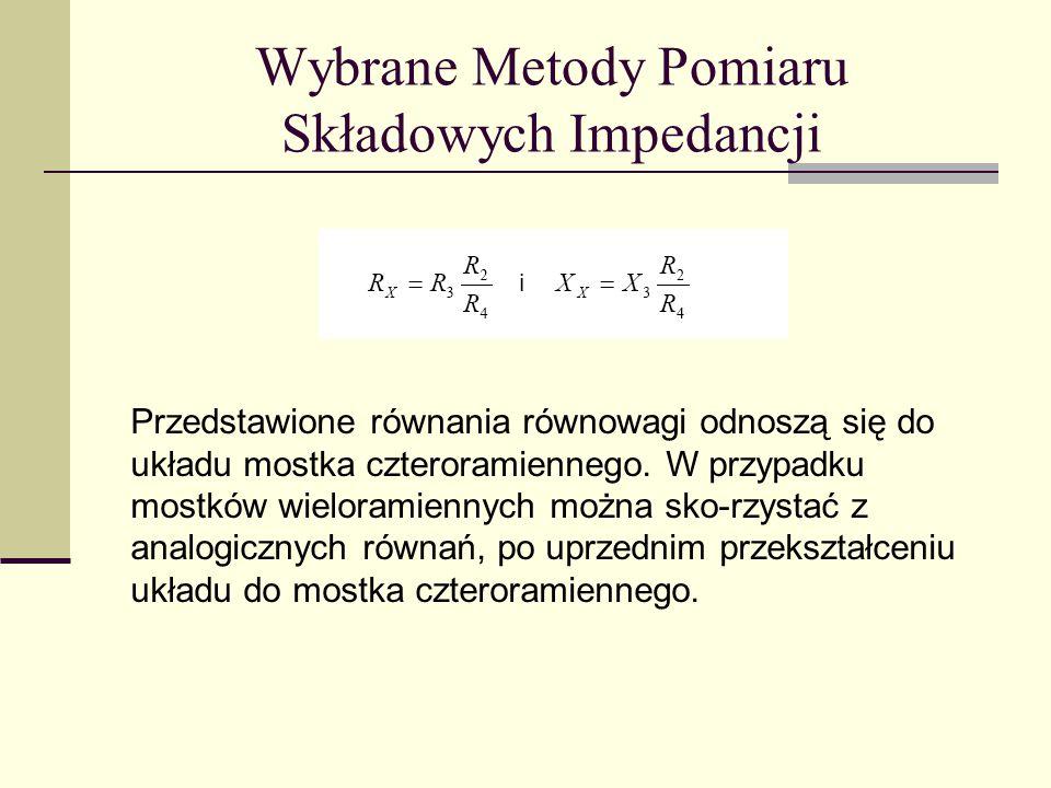 Wybrane Metody Pomiaru Składowych Impedancji Przedstawione równania równowagi odnoszą się do układu mostka czteroramiennego. W przypadku mostków wielo