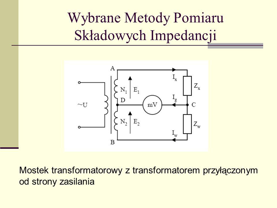 Wybrane Metody Pomiaru Składowych Impedancji Mostek transformatorowy z transformatorem przyłączonym od strony zasilania