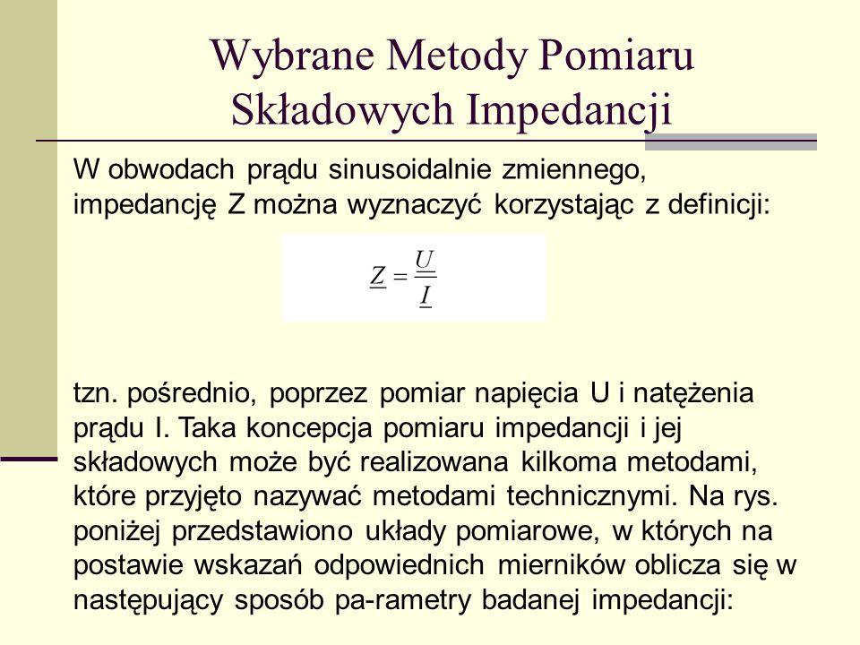 Wybrane Metody Pomiaru Składowych Impedancji W obwodach prądu sinusoidalnie zmiennego, impedancję Z można wyznaczyć korzystając z definicji: tzn. pośr