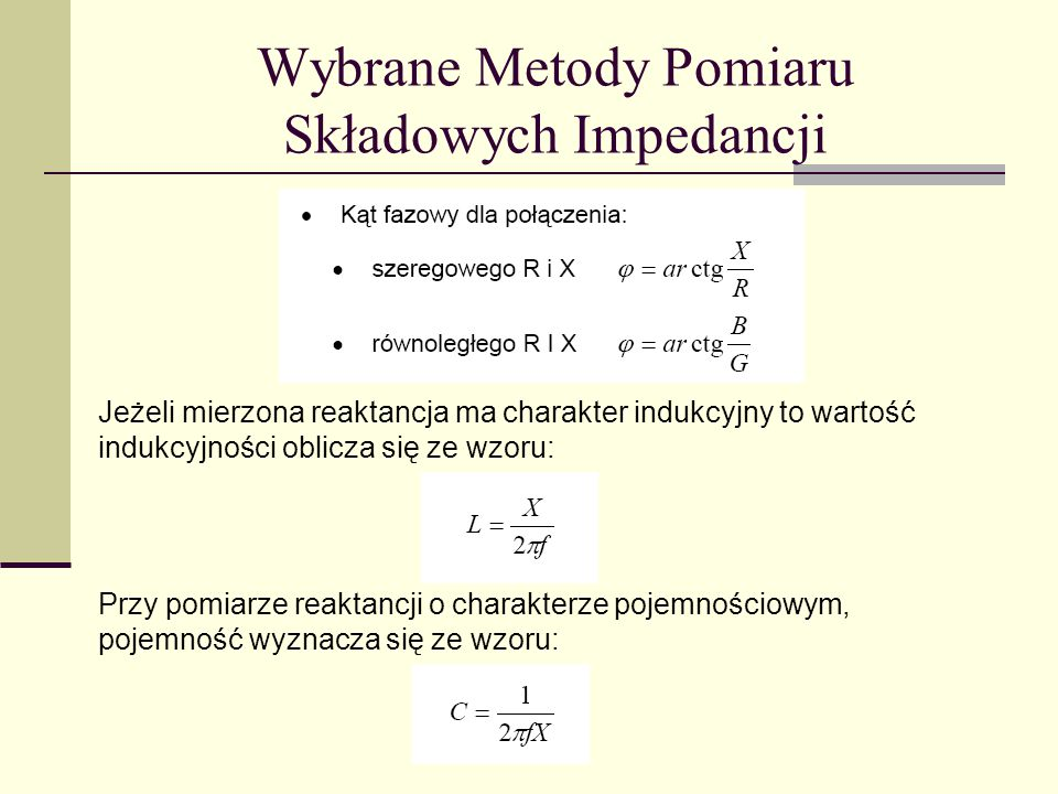 Jeżeli mierzona reaktancja ma charakter indukcyjny to wartość indukcyjności oblicza się ze wzoru: Przy pomiarze reaktancji o charakterze pojemnościowy