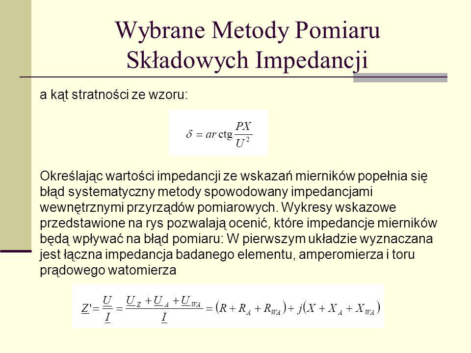 Wybrane Metody Pomiaru Składowych Impedancji a kąt stratności ze wzoru: Określając wartości impedancji ze wskazań mierników popełnia się błąd systemat