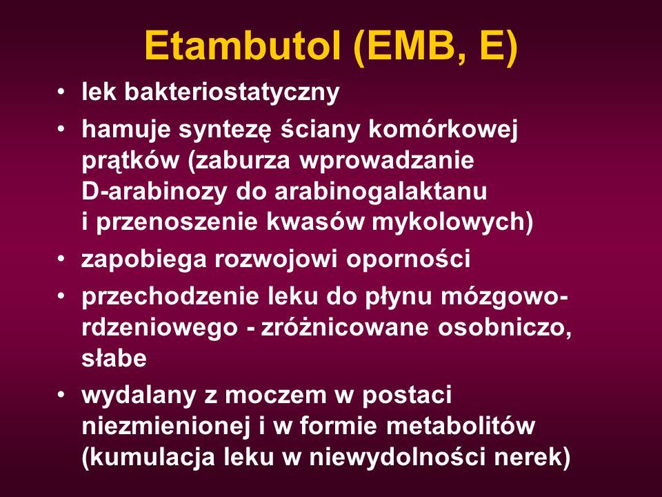 Etambutol (EMB, E) lek bakteriostatyczny hamuje syntezę ściany komórkowej prątków (zaburza wprowadzanie D-arabinozy do arabinogalaktanu i przenoszenie