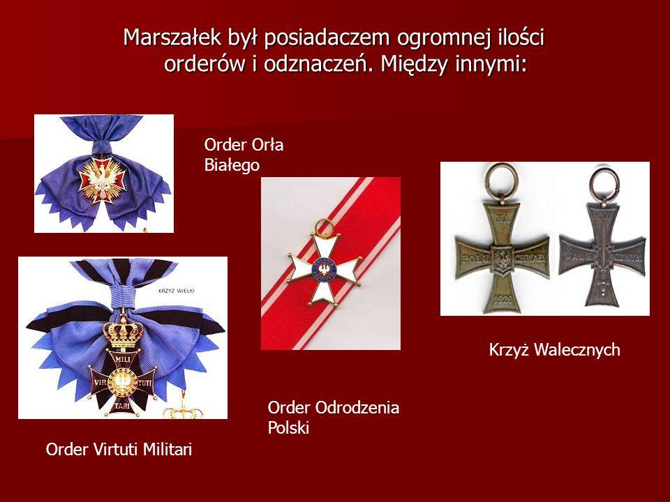 Marszałek był posiadaczem ogromnej ilości orderów i odznaczeń. Między innymi: Order Orła Białego Order Virtuti Militari Order Odrodzenia Polski Krzyż