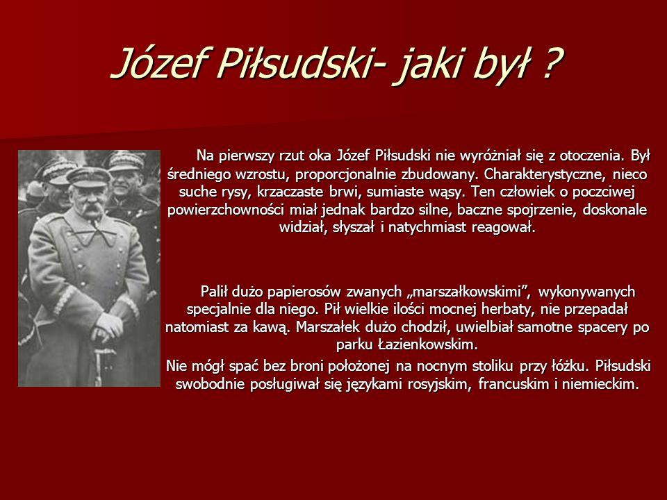 Józef Piłsudski- jaki był ? Na pierwszy rzut oka Józef Piłsudski nie wyróżniał się z otoczenia. Był średniego wzrostu, proporcjonalnie zbudowany. Char