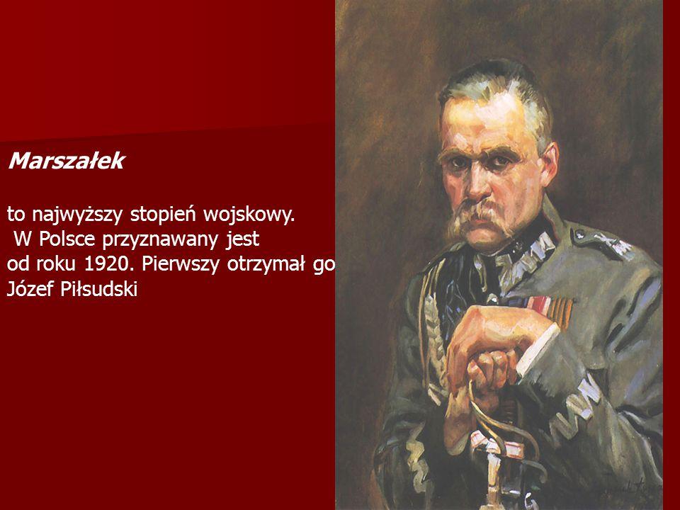 Marszałek to najwyższy stopień wojskowy. W Polsce przyznawany jest od roku 1920. Pierwszy otrzymał go Józef Piłsudski