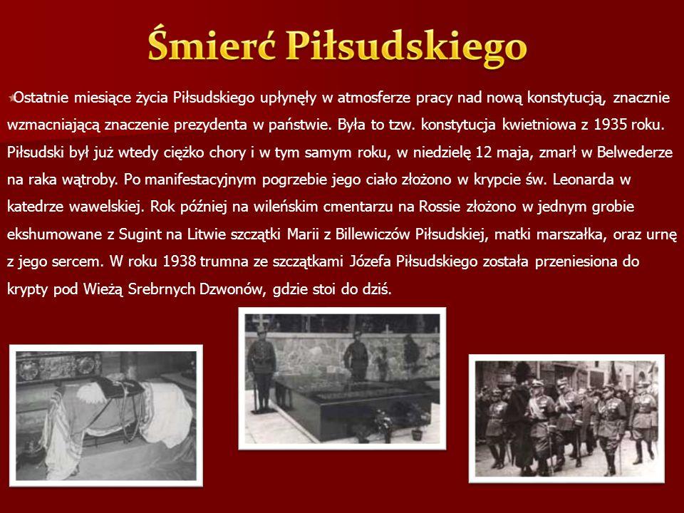  Ostatnie miesiące życia Piłsudskiego upłynęły w atmosferze pracy nad nową konstytucją, znacznie wzmacniającą znaczenie prezydenta w państwie. Była t