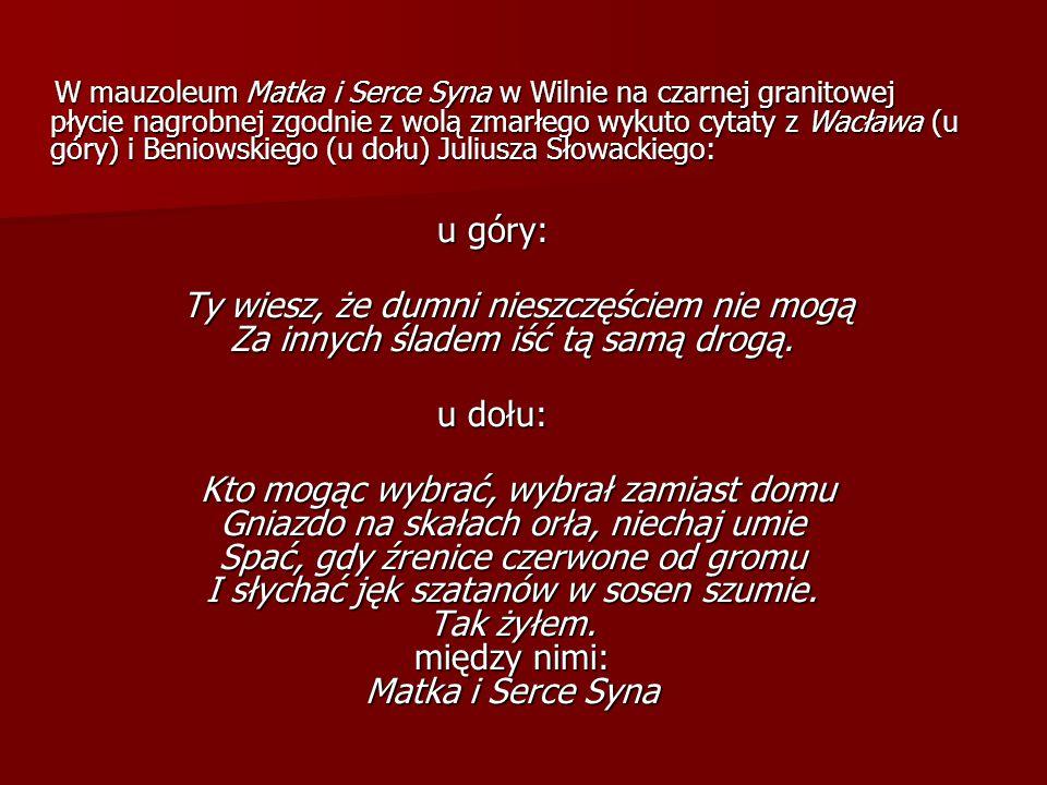 W mauzoleum Matka i Serce Syna w Wilnie na czarnej granitowej płycie nagrobnej zgodnie z wolą zmarłego wykuto cytaty z Wacława (u góry) i Beniowskiego