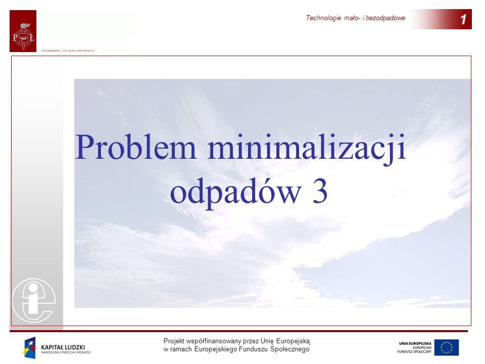 Projekt współfinansowany przez Unię Europejską w ramach Europejskiego Funduszu Społecznego Technologie mało- i bezodpadowe 1 Problem minimalizacji odpadów 3