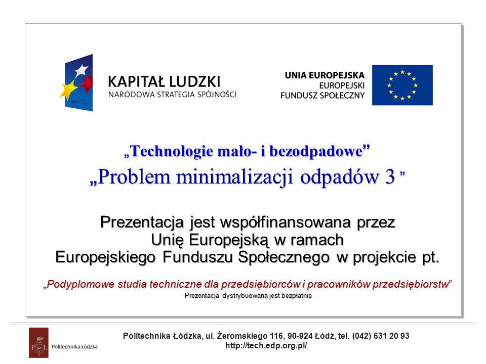 """Projekt współfinansowany przez Unię Europejską w ramach Europejskiego Funduszu Społecznego """" Technologie mało- i bezodpadowe """" Problem minimalizacji odpadów 3 Prezentacja jest współfinansowana przez Unię Europejską w ramach Europejskiego Funduszu Społecznego w projekcie pt."""