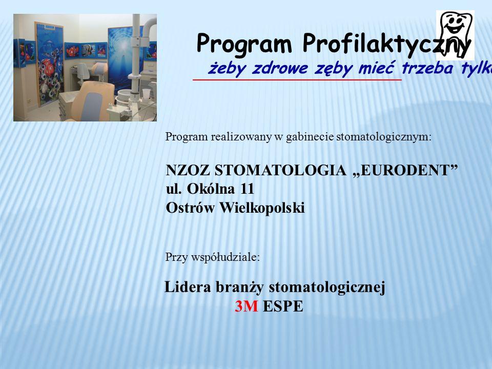 """__________________________________ Program realizowany w gabinecie stomatologicznym: NZOZ STOMATOLOGIA """"EURODENT"""" ul. Okólna 11 Ostrów Wielkopolski Pr"""