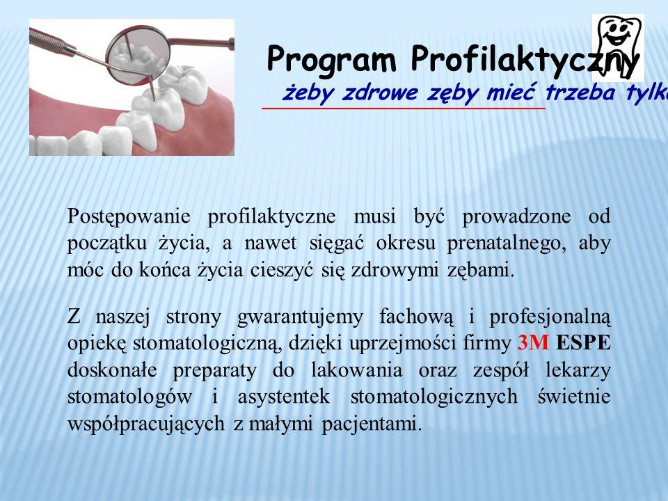 Postępowanie profilaktyczne musi być prowadzone od początku życia, a nawet sięgać okresu prenatalnego, aby móc do końca życia cieszyć się zdrowymi zęb