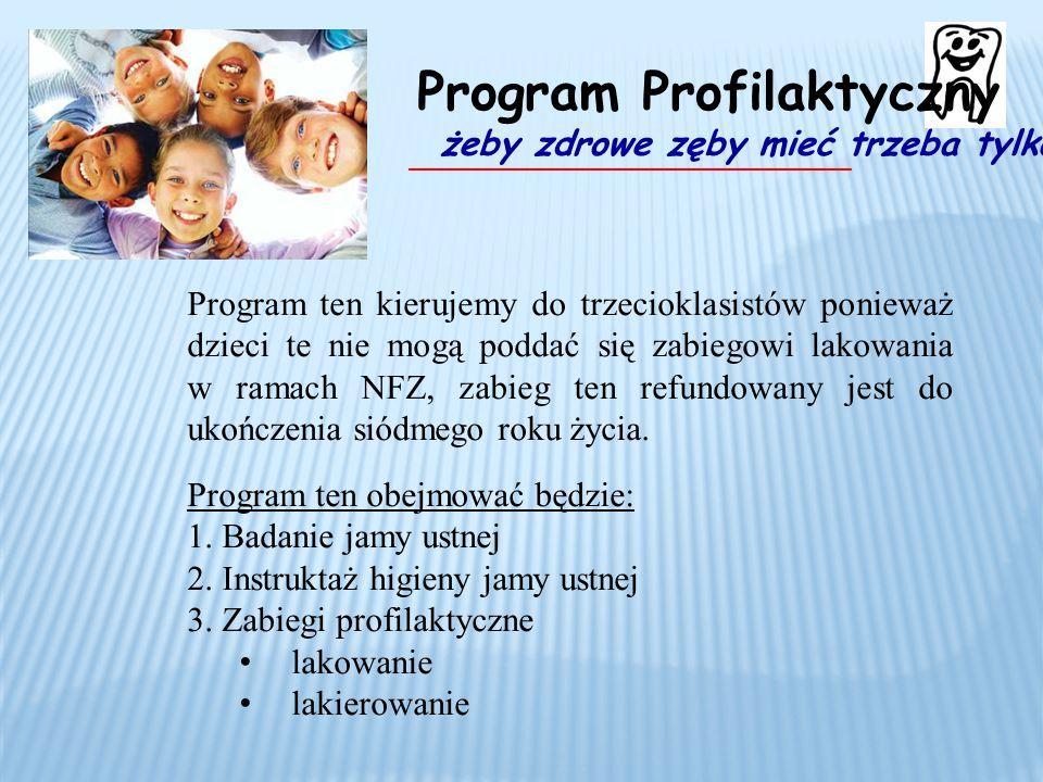 Program ten kierujemy do trzecioklasistów ponieważ dzieci te nie mogą poddać się zabiegowi lakowania w ramach NFZ, zabieg ten refundowany jest do ukoń