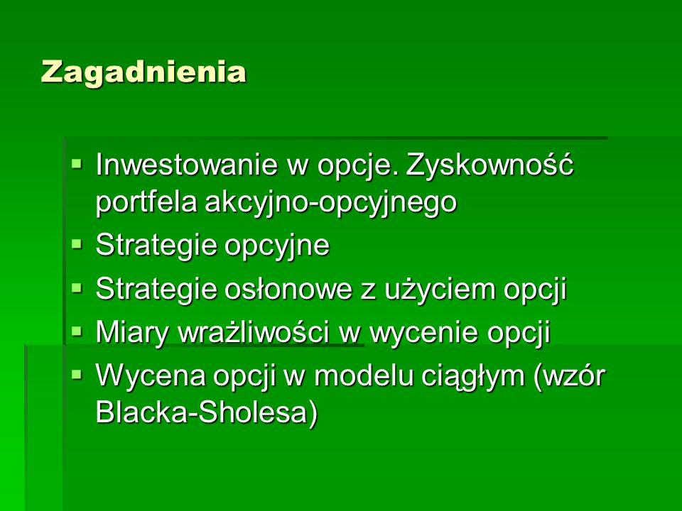 Zagadnienia  Inwestowanie w opcje. Zyskowność portfela akcyjno-opcyjnego  Strategie opcyjne  Strategie osłonowe z użyciem opcji  Miary wrażliwości