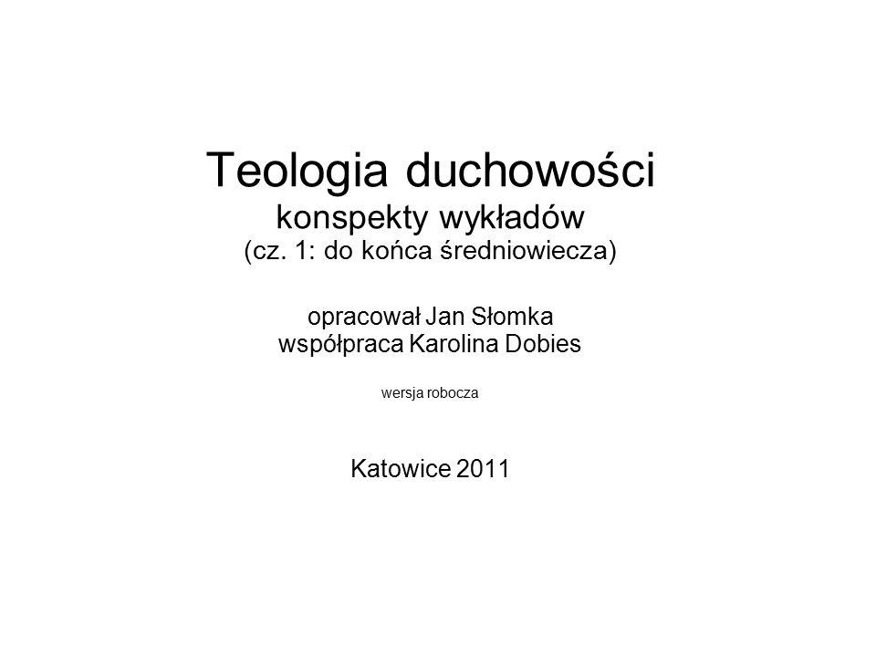 Teologia duchowości konspekty wykładów (cz. 1: do końca średniowiecza) opracował Jan Słomka współpraca Karolina Dobies wersja robocza Katowice 2011