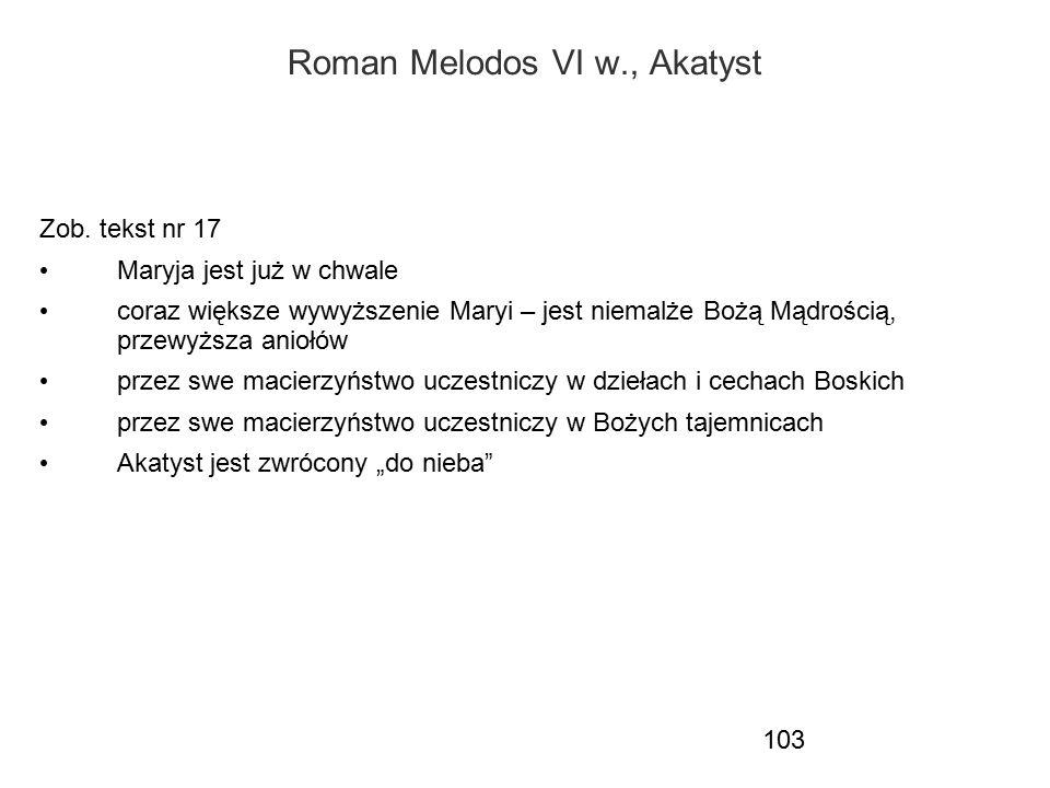 103 Roman Melodos VI w., Akatyst Zob. tekst nr 17 Maryja jest już w chwale coraz większe wywyższenie Maryi – jest niemalże Bożą Mądrością, przewyższa