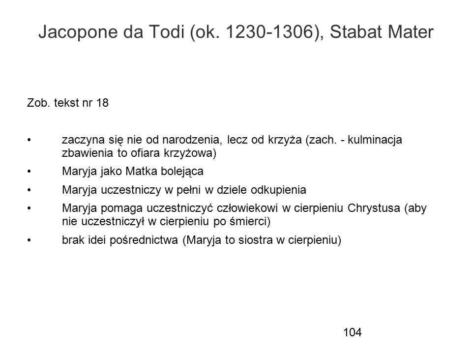 104 Jacopone da Todi (ok. 1230-1306), Stabat Mater Zob. tekst nr 18 zaczyna się nie od narodzenia, lecz od krzyża (zach. - kulminacja zbawienia to ofi