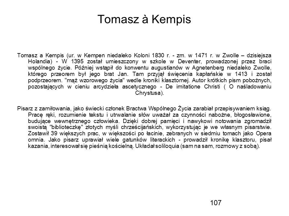 107 Tomasz à Kempis Tomasz a Kempis (ur. w Kempen niedaleko Koloni 1830 r. - zm. w 1471 r. w Zwolle – dzisiejsza Holandia) - W 1395 został umieszczony