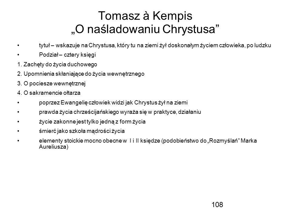 """108 Tomasz à Kempis """"O naśladowaniu Chrystusa"""" tytuł – wskazuje na Chrystusa, który tu na ziemi żył doskonałym życiem człowieka, po ludzku Podział – c"""