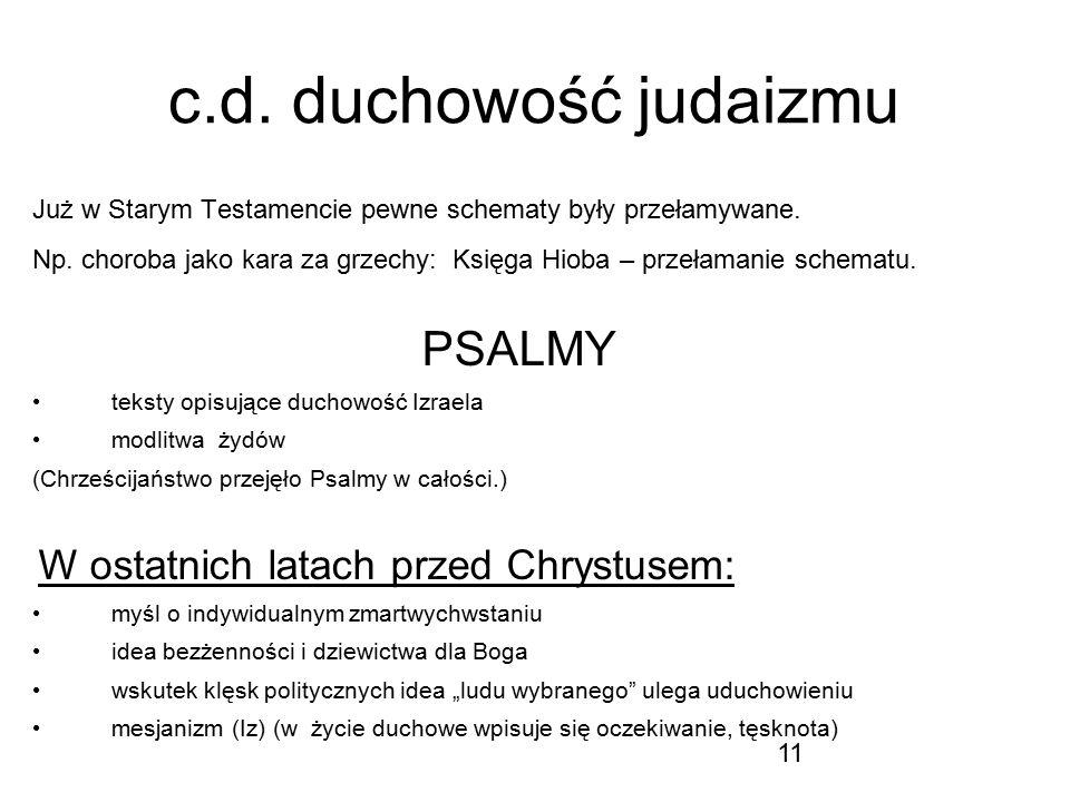 11 c.d. duchowość judaizmu Już w Starym Testamencie pewne schematy były przełamywane. Np. choroba jako kara za grzechy: Księga Hioba – przełamanie sch