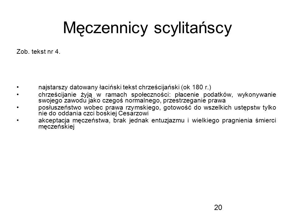 20 Męczennicy scylitańscy Zob. tekst nr 4. najstarszy datowany łaciński tekst chrześcijański (ok 180 r.) chrześcijanie żyją w ramach społeczności: pła