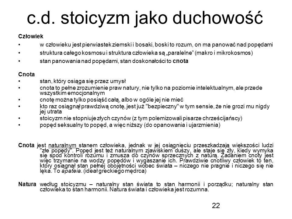 22 c.d. stoicyzm jako duchowość Człowiek w człowieku jest pierwiastek ziemski i bosaki, boski to rozum, on ma panować nad popędami struktura całego ko