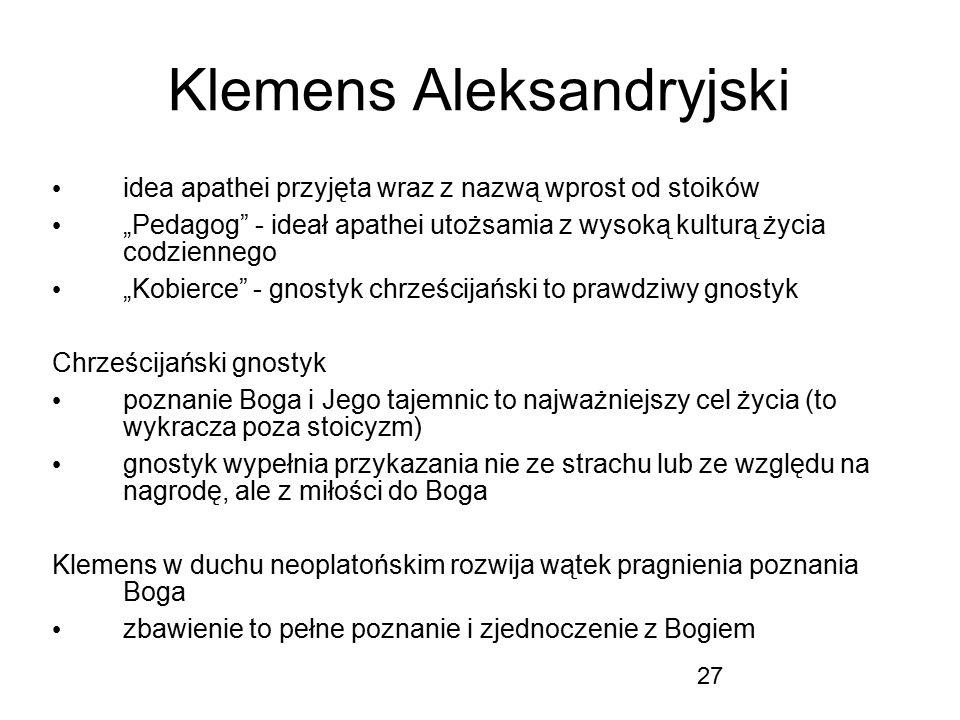 """27 Klemens Aleksandryjski idea apathei przyjęta wraz z nazwą wprost od stoików """"Pedagog"""" - ideał apathei utożsamia z wysoką kulturą życia codziennego"""