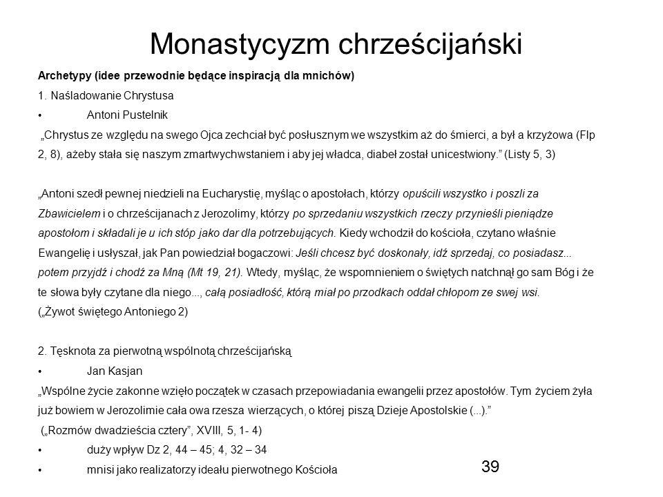 """39 Monastycyzm chrześcijański Archetypy (idee przewodnie będące inspiracją dla mnichów) 1. Naśladowanie Chrystusa Antoni Pustelnik """"Chrystus ze względ"""
