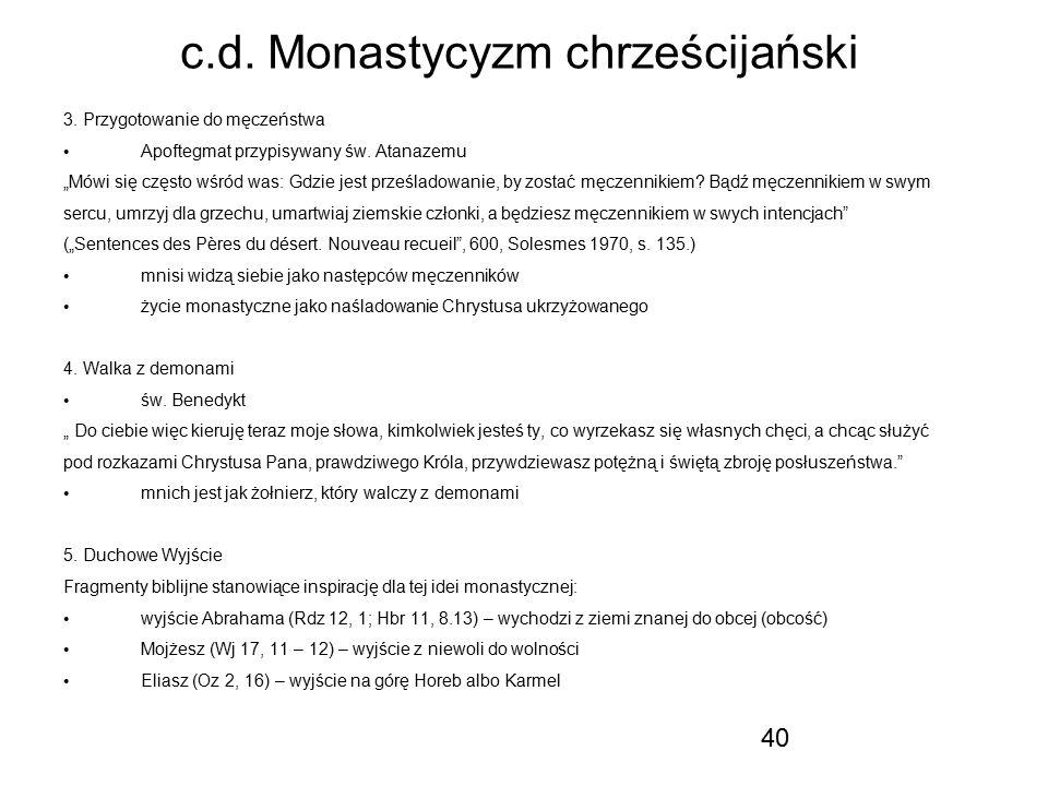 """40 c.d. Monastycyzm chrześcijański 3. Przygotowanie do męczeństwa Apoftegmat przypisywany św. Atanazemu """"Mówi się często wśród was: Gdzie jest prześla"""