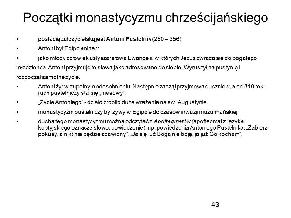 43 Początki monastycyzmu chrześcijańskiego postacią założycielską jest Antoni Pustelnik (250 – 356) Antoni był Egipcjaninem jako młody człowiek usłysz