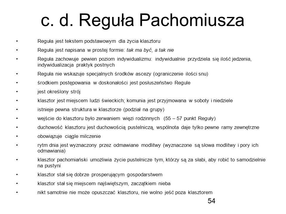 54 c. d. Reguła Pachomiusza Reguła jest tekstem podstawowym dla życia klasztoru Reguła jest napisana w prostej formie: tak ma być, a tak nie Reguła za