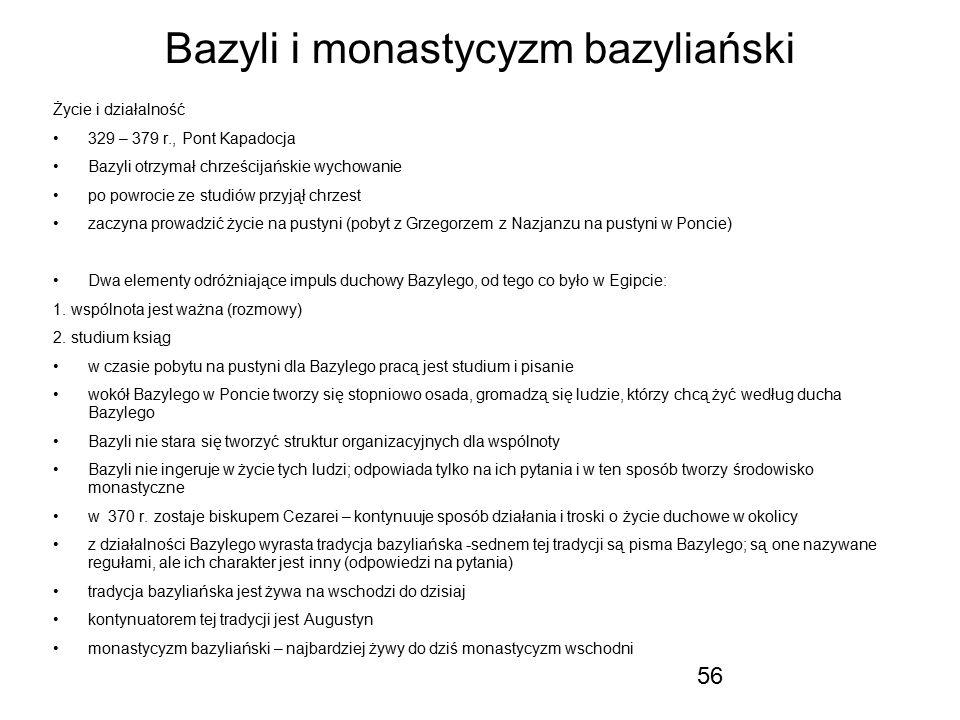 56 Bazyli i monastycyzm bazyliański Życie i działalność 329 – 379 r., Pont Kapadocja Bazyli otrzymał chrześcijańskie wychowanie po powrocie ze studiów