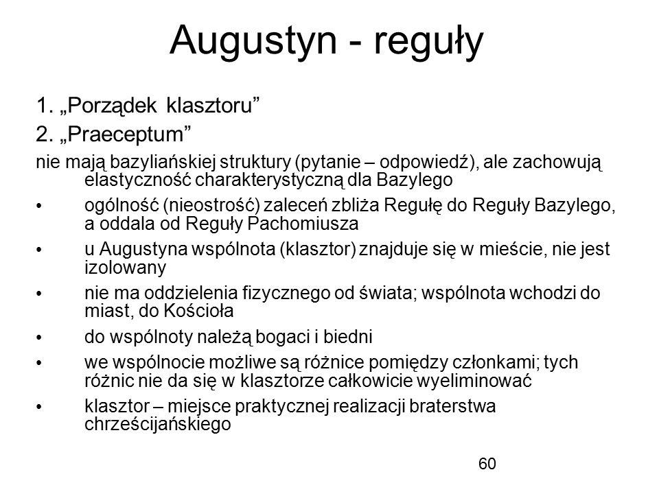 """60 Augustyn - reguły 1. """"Porządek klasztoru"""" 2. """"Praeceptum"""" nie mają bazyliańskiej struktury (pytanie – odpowiedź), ale zachowują elastyczność charak"""